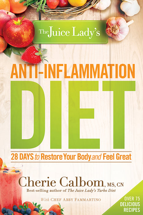The Juice Lady's Anti-Inflammation Diet : 28 Days to Restore Your Body and Feel Great