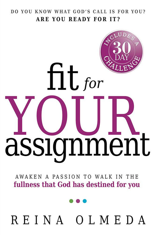 Fit for Your Assignment : A Journey to Optimal Health Spiritually, Mentally, and Physically
