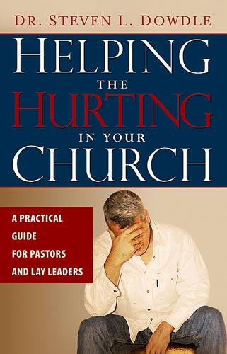 Helping The Hurting In Your Church : A Practical Guide to Pastors and Lay Leaders
