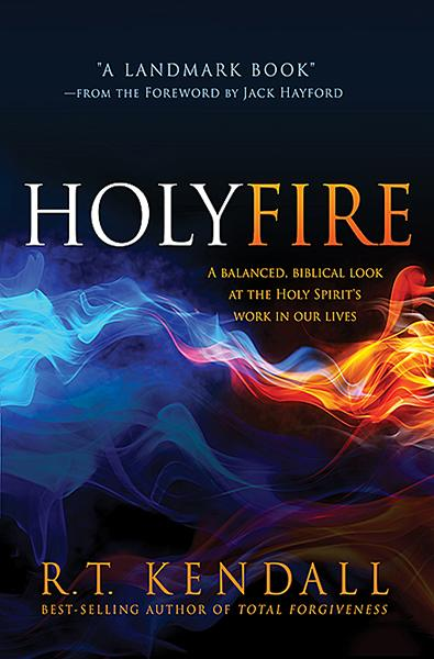 Holy Fire : A Balanced, Biblical Look at the Holy Spirit's Work in Our Lives