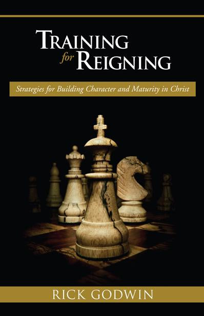 Training For Reigning : Strategies for building character and maturity in Christ