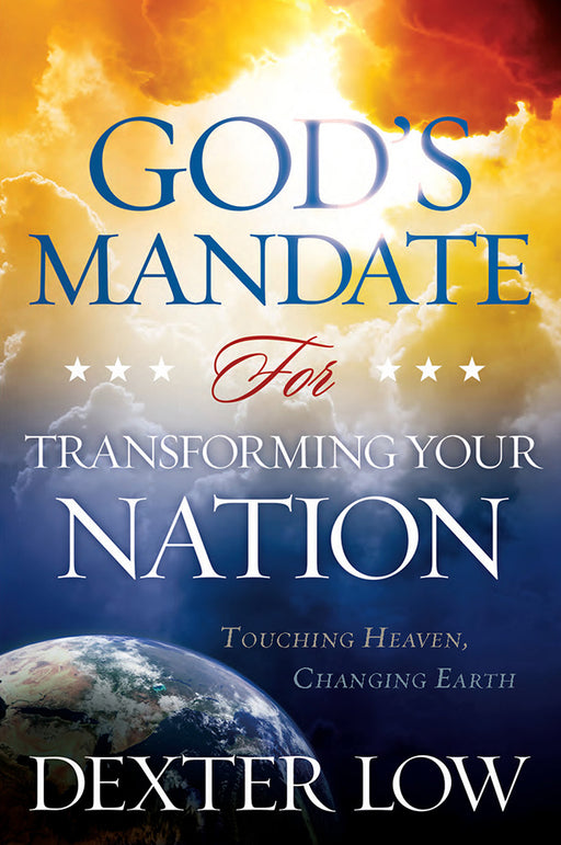 God's Mandate For Transforming Your Nation : Touching Heaven, Changing Earth