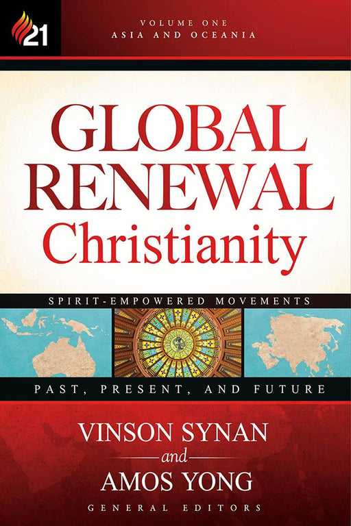 Global Renewal Christianity : Asia and Oceania Spirit-Empowered Movements: Past, Present, and Future