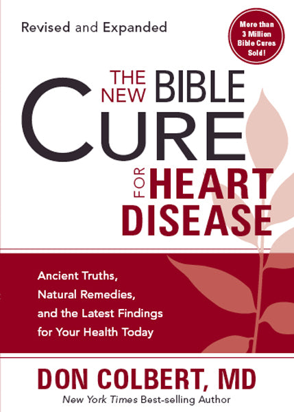 The New Bible Cure for Heart Disease : Ancient Truths, Natural Remedies, and the Latest Findings for Your Health Today