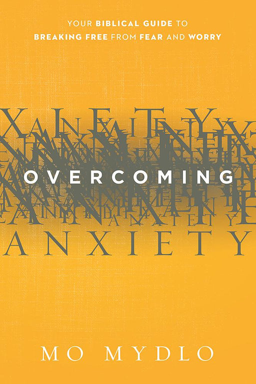 Overcoming Anxiety : Your Biblical Guide to Breaking Free from Fear and Worry