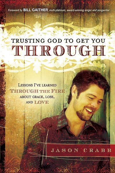 Trusting God to Get You Through : How to Trust God through the Fire—Lessons I've Learned about Grace, Loss, and Love