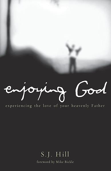 Enjoying God : Experiencing the Love of Your Heavenly Father