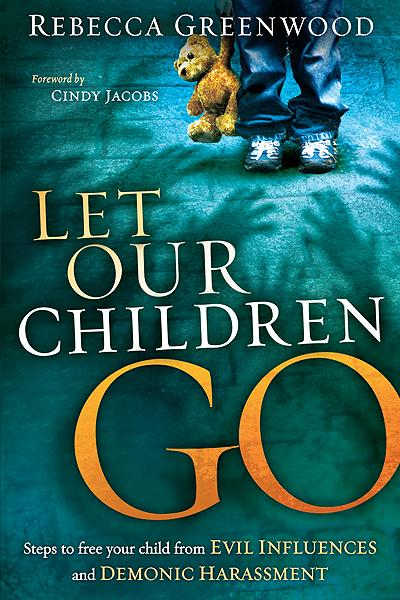 Let Our Children Go : Steps to Free Your Child from Evil Influences and Demonic Harassment