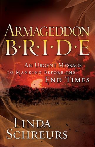 Armageddon Bride : An Urgent Message to Man Before the End Times
