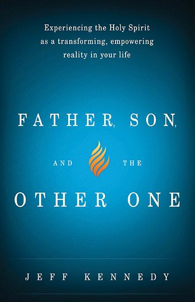 Father, Son, and the Other One : Experiencing the Holy Spirit as a Transforming, Empowering Reality in Your Life
