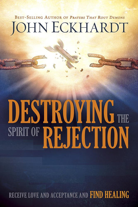 Destroying the Spirit of Rejection : Receive Love and Acceptance and Find Healing