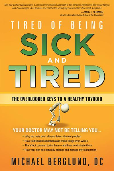 Tired of Being Sick and Tired : The Overlooked Keys to a Healthy Thyroid