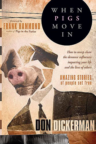 When Pigs Move In : How to Sweep Clean the Demonic Influences Impacting Your Life and the Lives of Others