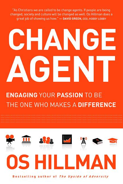 Change Agent : Engaging Your Passion to Be the One Who Makes a Difference