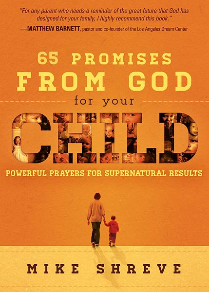 65 Promises From God for Your Child : Powerful Prayers for Supernatural Results