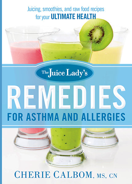 The Juice Lady's Remedies for Asthma and Allergies : Delicious Smoothies and Raw-Food Recipes for Your Ultimate Health