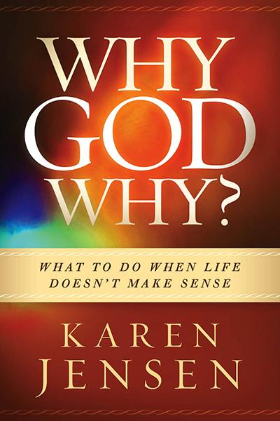 Why, God, Why? : What to Do When Life Doesn't Make Sense