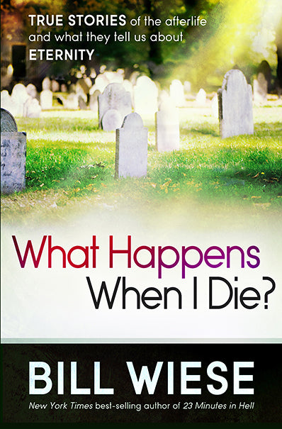 What Happens When I Die? : True Stories of the Afterlife and What They Tell Us About Eternity