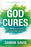God Cures : 21 Days to Look Good, Live Great, and Love Well