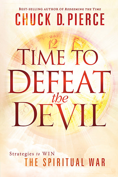 Time to Defeat the Devil : Strategies to Win the Spiritual War