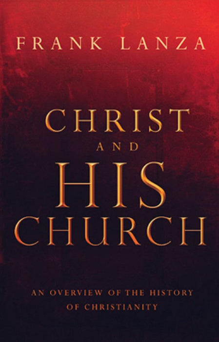Christ and His Church : An Overview of the History of Christianity