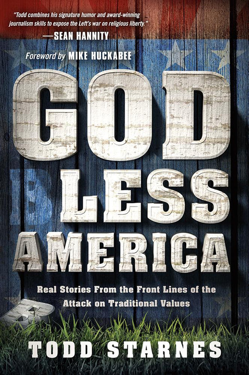God Less America : Real Stories From the Front Lines of the Attack on Traditional Values