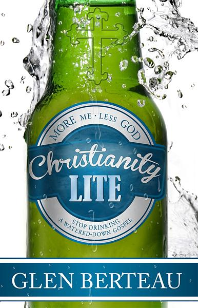 Christianity Lite : Stop Drinking a Watered-Down Gospel
