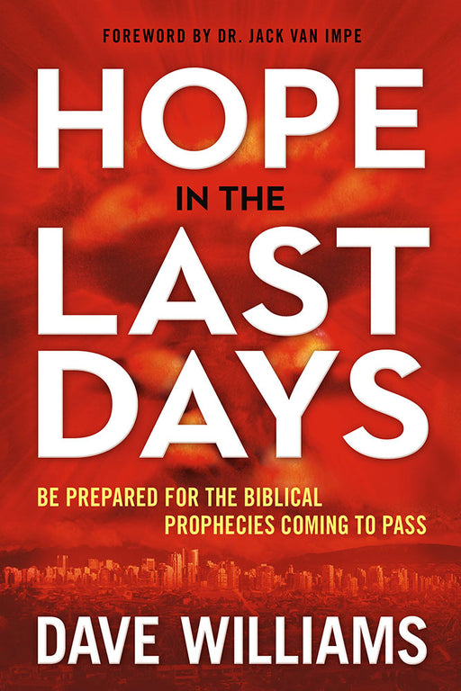 Hope in the Last Days : Be Prepared for the Biblical Prophecies Coming to Pass