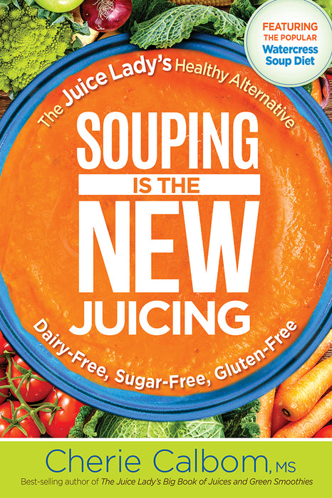 Souping Is The New Juicing : The Juice Lady's Healthy Alternative
