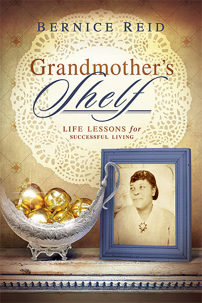 Grandmother's Shelf : Life Lessons For Successful Living