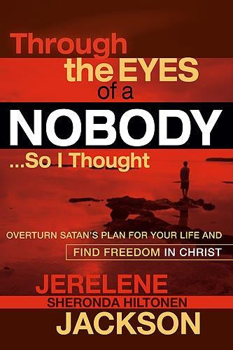Through the Eyes of a Nobody...So I Thought : Overturn Satan's Plan for Your Life and Find Freedom in Christ