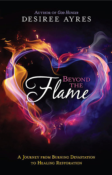 Beyond the Flame : A Journey from Burning Devastation to Healing Restoration