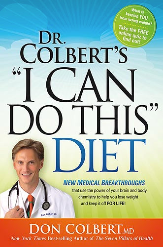 "Dr. Colbert's ""I Can Do This"" Diet : New Medical Breakthroughs That Use the Power of Your Brain and Body Chemistry to Help You Lose Weight and Keep It Off for Life"