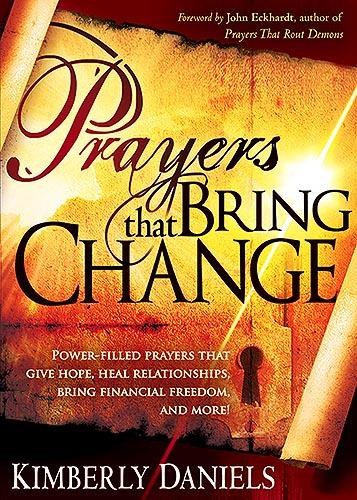 Prayers That Bring Change : Power-Filled Prayers that Give Hope, Heal Relationships, Bring Financial Freedom and More!