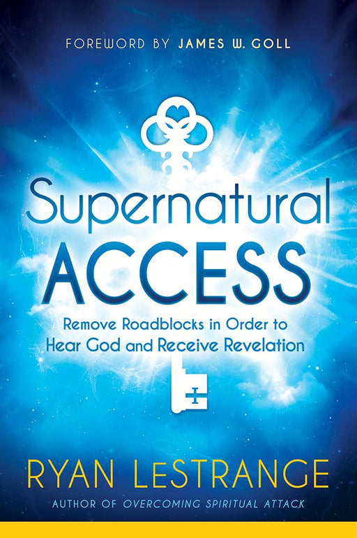 Supernatural Access : Remove Roadblocks in Order  to Hear God and Receive Revelation