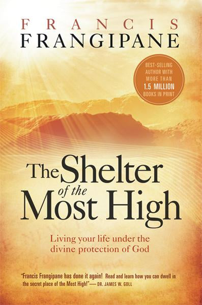 The Shelter of the Most High : Living Your Life Under the Divine Protection of God
