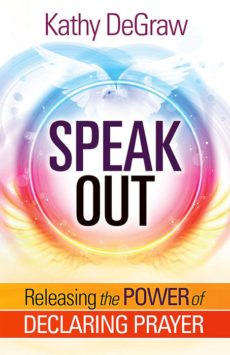 Speak Out : Releasing the Power of Declaring Prayer