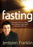 Fasting : Opening the Door to a Deeper, More Intimate, More Powerful Relationship With God