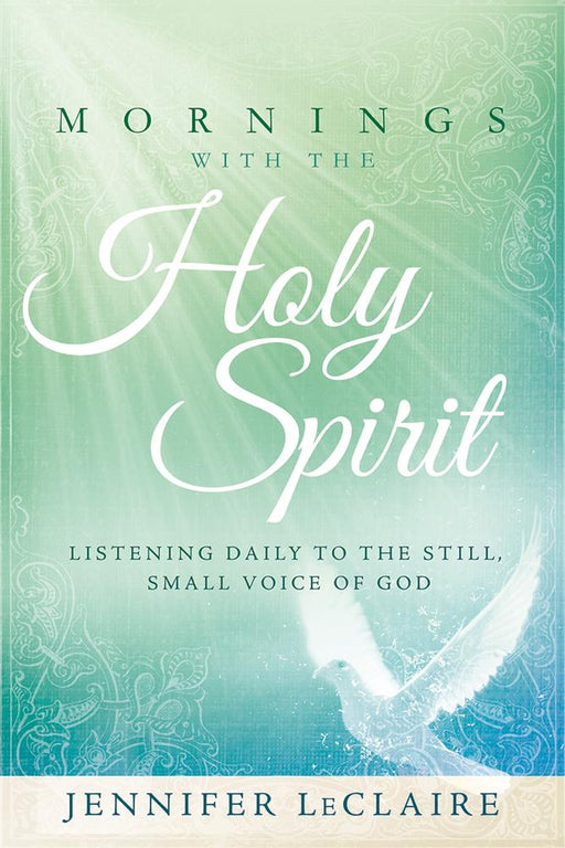 Mornings With the Holy Spirit : Listening Daily to the Still, Small Voice of God