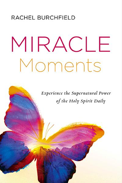 Miracle Moments : Experience the Supernatural Power of the Holy Spirit Daily