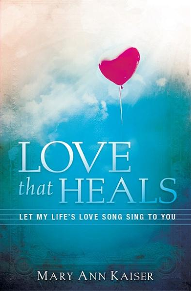 Love That Heals : Let My Life's Love Song Sing to You