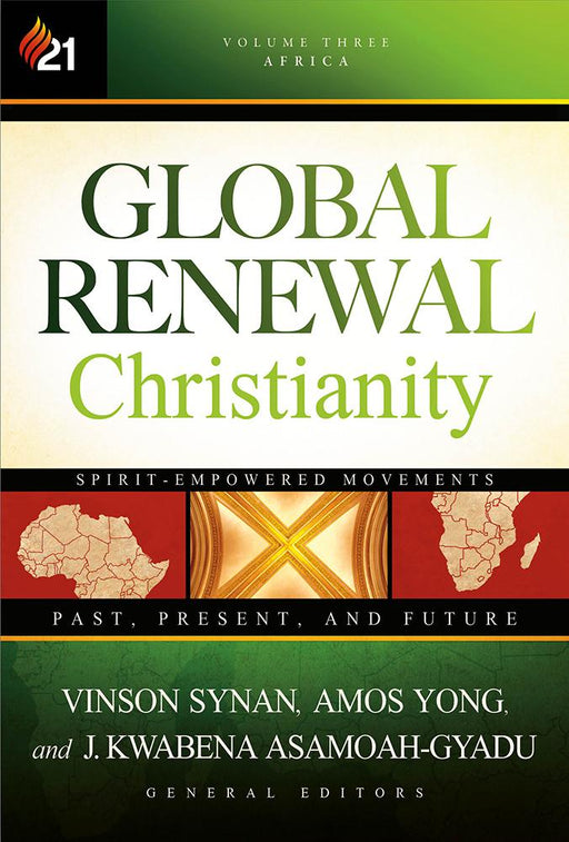 Global Renewal Christianity : Spirit-Empowered Movements: Past, Present and Future