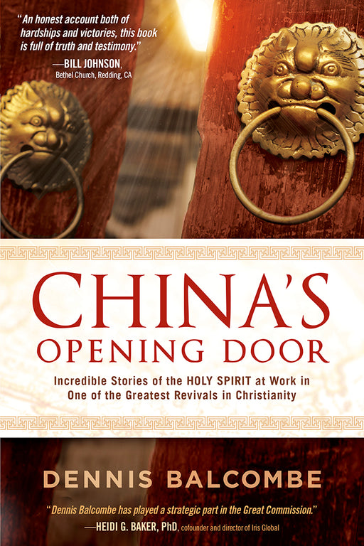 China's Opening Door : Incredible Stories of the Holy Spirit at Work in One of the Greatest Revivals in Christianity