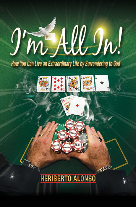 I'm All In! : How You Can Live an Extraordinary Life by Surrendering to God