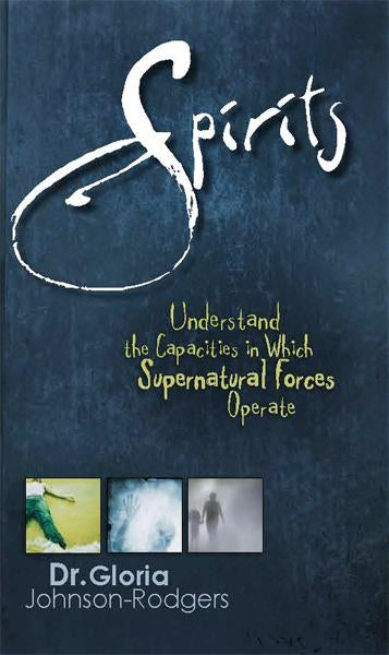 Spirits : Understand the Capacities in Which Supernatural Forces Operate