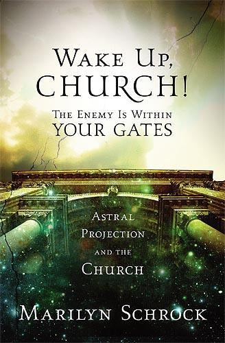 Wake Up Church! : The Enemy is Within Your Gates: Astral Projection and the Church