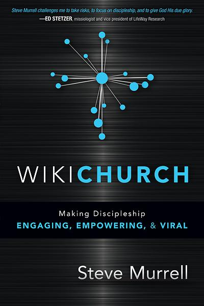 WikiChurch : Making Discipleship Engaging, Empowering, and Viral