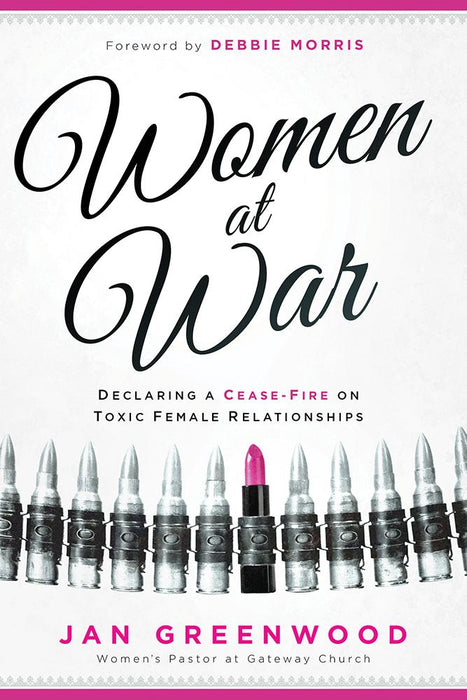 Women At War : Declaring a Cease-Fire on Toxic Female Relationships