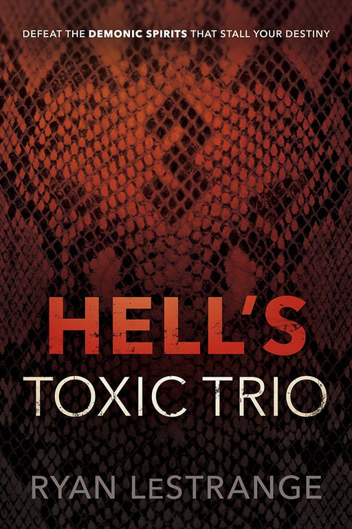Hell's Toxic Trio : Defeat the Demonic Spirits that Stall Your Destiny