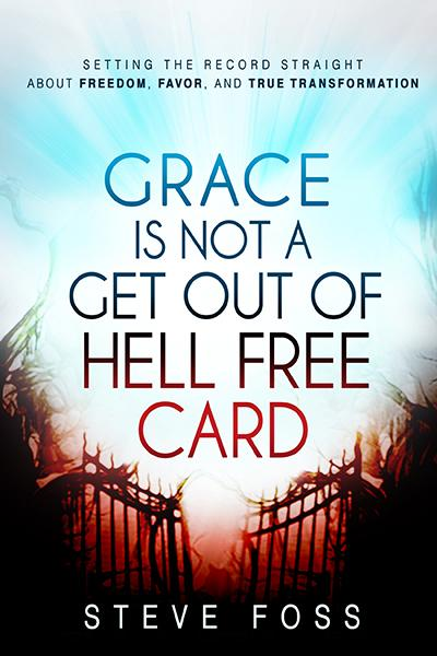 Grace Is Not a Get Out of Hell Free Card : Setting the Record Straight About Freedom, Favor, and True Transformation